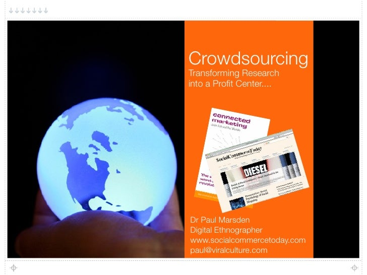 Crowdsourcing Transforming Research into a Profit Center....     Dr Paul Marsden Digital Ethnographer www.socialcommercetod...