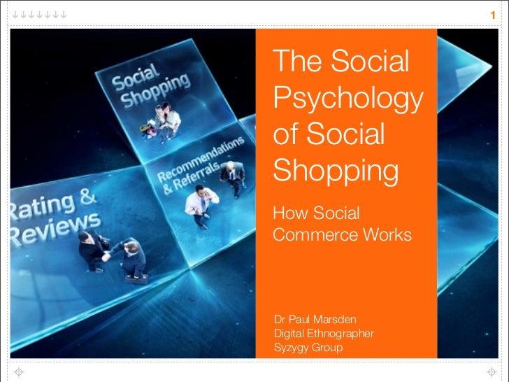 1    The Social Psychology of Social Shopping How Social Commerce Works    Dr Paul Marsden Digital Ethnographer Syzygy Gro...