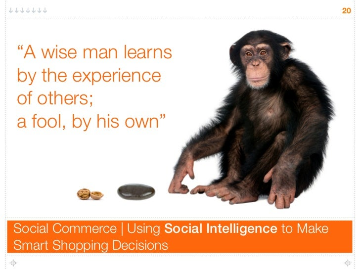 """20     """"A wise man learns by the experience of others; a fool, by his own""""     Social Commerce 