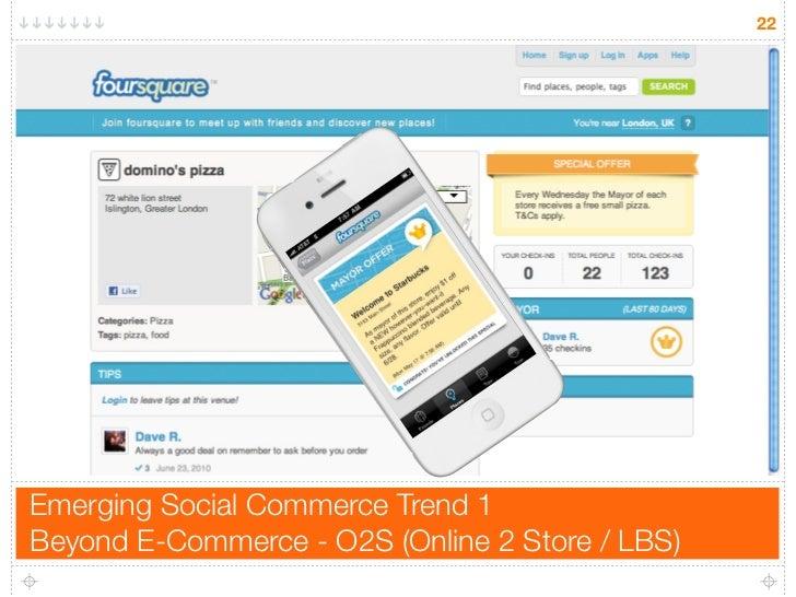 22     Emerging Social Commerce Trend 1 Beyond E-Commerce - O2S (Online 2 Store / LBS)