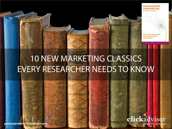 10 NEW MARKETING CLASSICS         EVERY RESEARCHER NEEDS TO KNOW     paul.marsden@clickadvisor.com                        ...