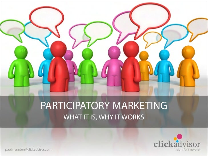 PARTICIPATORY MARKETING                                 WHAT IT IS, WHY IT WORKS    paul.marsden@clickadvisor.com         ...