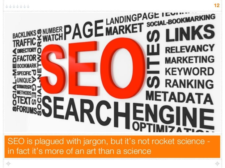12SEO is plagued with jargon, but it's not rocket science -in fact it's more of an art than a science