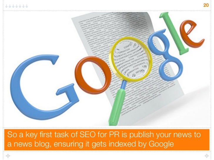 20So a key first task of SEO for PR is publish your news toa news blog, ensuring it gets indexed by Google