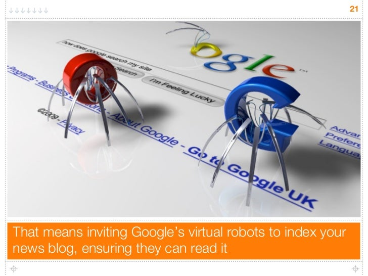 21That means inviting Google's virtual robots to index yournews blog, ensuring they can read it