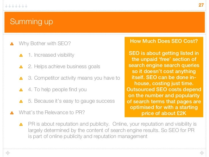 27Summing up  Why Bother with SEO?                              How Much Does SEO Cost?     1. Increased visibility       ...