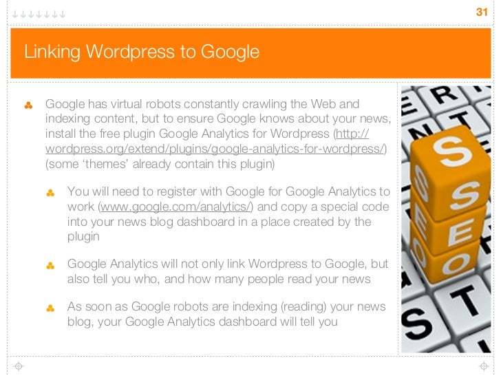31Linking Wordpress to Google  Google has virtual robots constantly crawling the Web and  indexing content, but to ensure ...