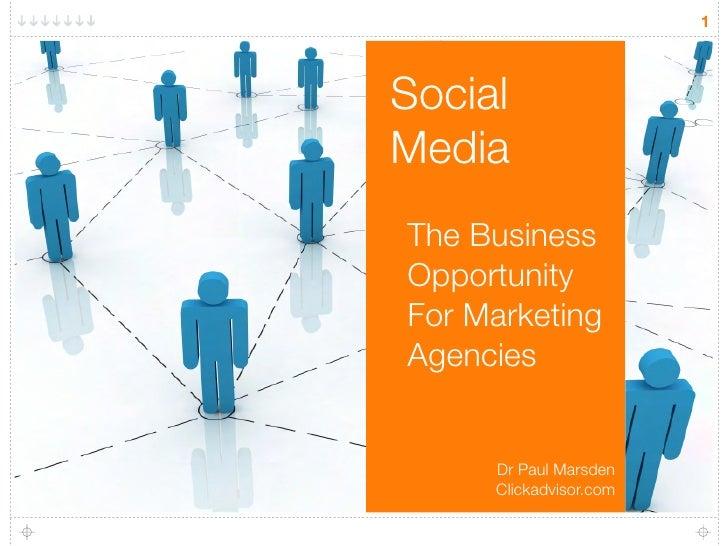 1     Social Media The Business Opportunity For Marketing Agencies        Dr Paul Marsden      Clickadvisor.com