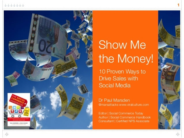 1Show Methe Money!10 Proven Ways toDrive Sales withSocial MediaDr Paul Marsden@marsattacks www.viralculture.comEditor | So...
