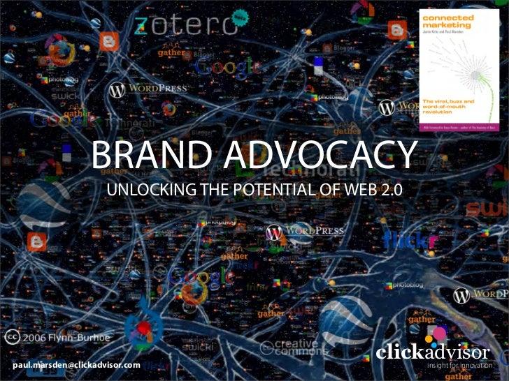 BRAND ADVOCACY                      UNLOCKING THE POTENTIAL OF WEB 2.0     paul.marsden@clickadvisor.com                  ...