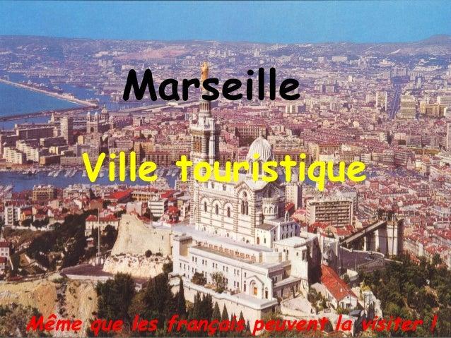 Marseille     Ville touristiqueMême que les français peuvent la visiter !