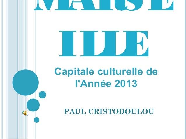 MAR SE ILLECapitale culturelle de   lAnnée 2013  PAUL CRISTODOULOU