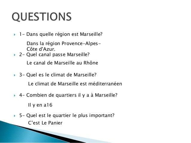  1- Dans quelle région est Marseille?  2- Quel canal passe Marseille?  3- Quel es le climat de Marseille?  4- Combien ...