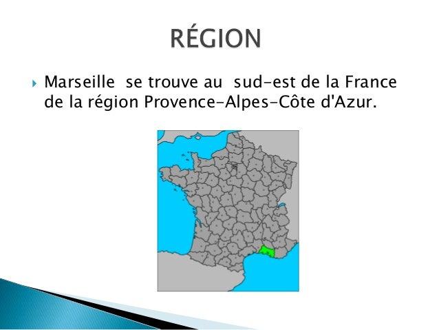  Marseille se trouve au sud-est de la France de la région Provence-Alpes-Côte d'Azur.