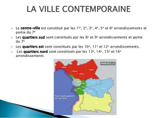  Le centre-ville est constitué par les 1er, 2e, 3e, 4e, 5e et 6e arrondissements et partie du 7e  Les quartiers sud sont...
