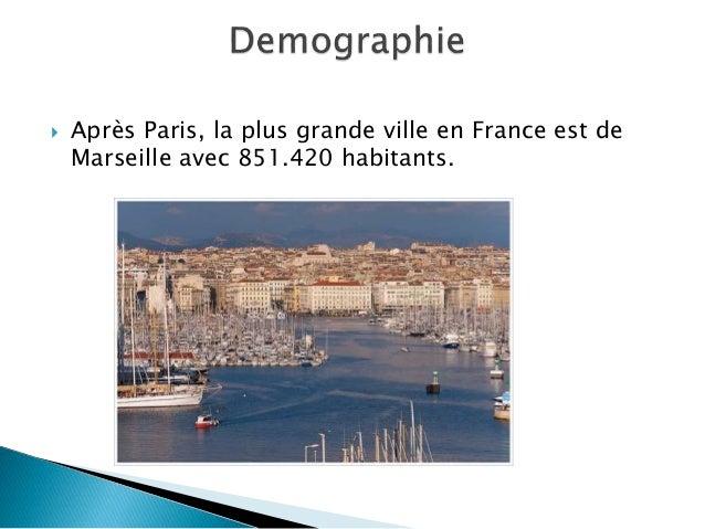  Après Paris, la plus grande ville en France est de Marseille avec 851.420 habitants.