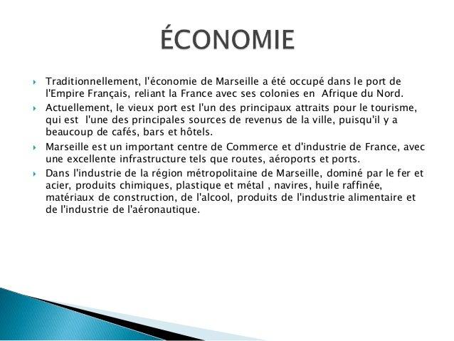  Traditionnellement, l'économie de Marseille a été occupé dans le port de l'Empire Français, reliant la France avec ses c...