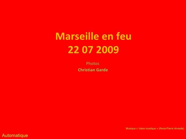 Marseille en feu 22 07 2009 Christian Garde Photos Automatique Musique «Valse mystique» (René-Pierre Amselle)