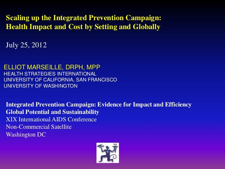 Scaling up the Integrated Prevention Campaign:Health Impact and Cost by Setting and GloballyJuly 25, 2012ELLIOT MARSEILLE,...