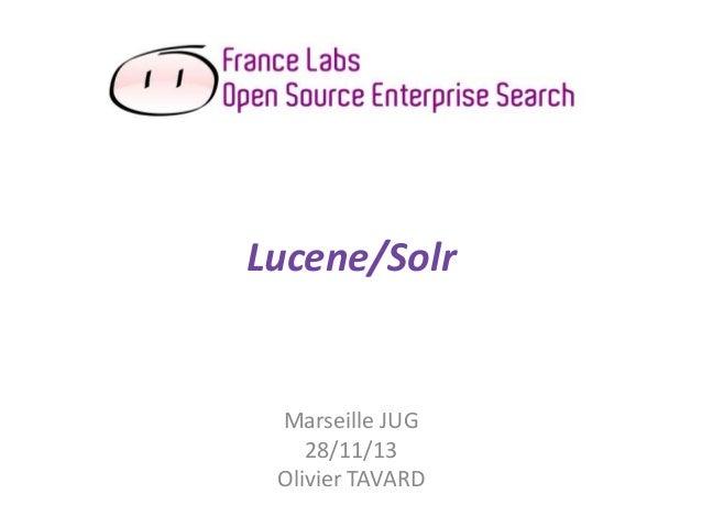 Lucene/Solr  Marseille JUG 28/11/13 Olivier TAVARD