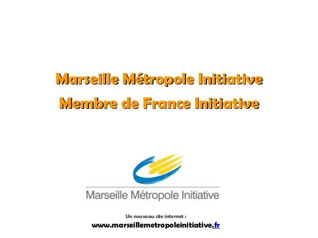 Marseille Métropole InitiativeMembre de France Initiative              Un nouveau site internet :     www.marseillemetropo...
