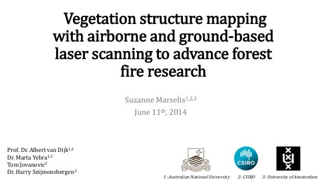 Vegetation structure mapping with airborne and ground-based laser scanning to advance forest fire research Suzanne Marseli...