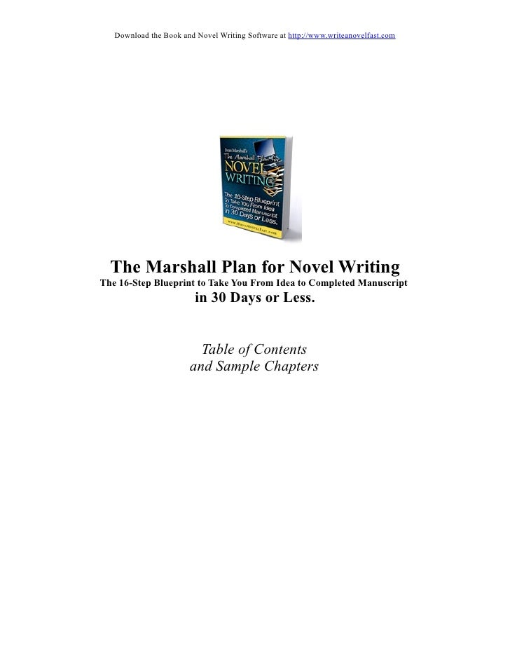 the marshall plan for novel writing The first book in the series describes novel writing as a 16-step process, taking the novel's intended finished length into account from the beginning marshall focuses specifically on fiction, identifying it as the writing genre most likely to be picked up by a publisher drawing.