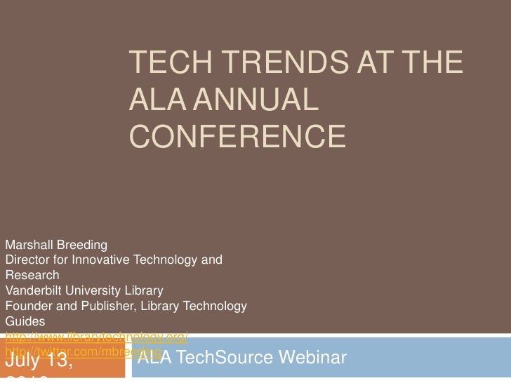 Tech Trends at the ALA Annual Conference<br />ALA TechSource Webinar <br />Marshall Breeding<br />Director for Innovative ...