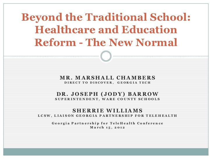 Beyond the Traditional School:  Healthcare and Education  Reform - The New Normal         MR. MARSHALL CHAMBERS           ...