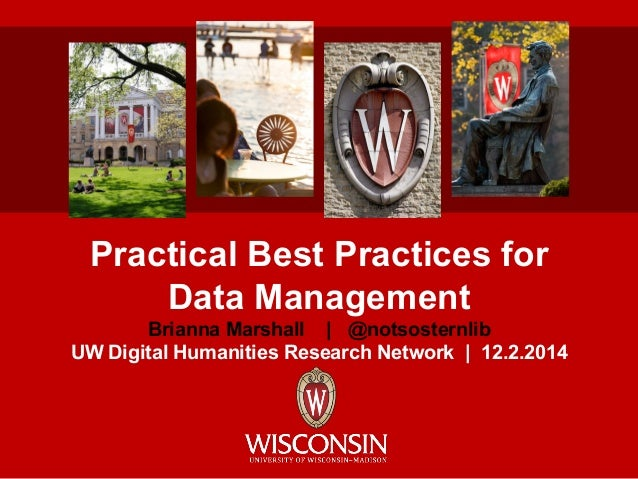 Practical Best Practices for Data Management Brianna Marshall | @notsosternlib UW Digital Humanities Research Network | 12...