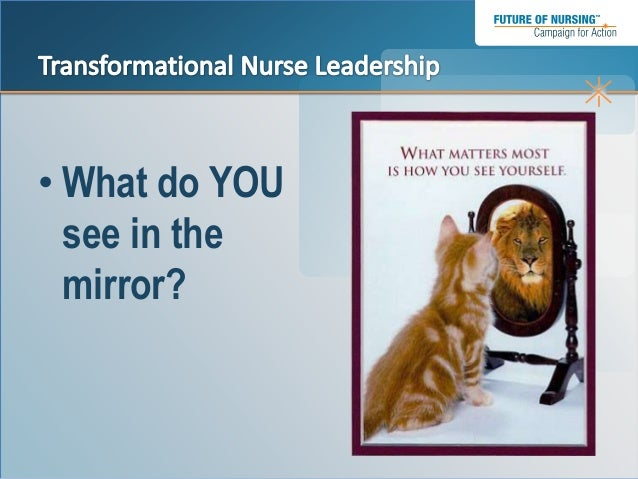 Courage To Lead Transformational Nurse Leadership For A