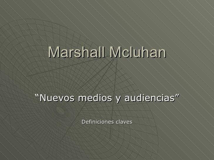 """Marshall Mcluhan """"Nuevos medios y audiencias"""" Definiciones claves"""