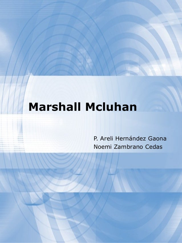 Marshall Mcluhan P. Areli Hernández Gaona Noemi Zambrano Cedas