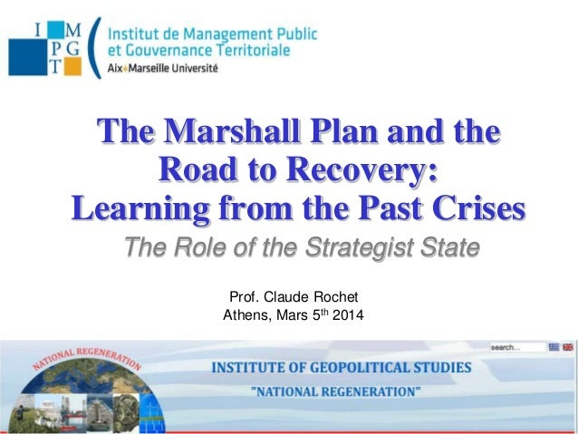 The Marshall Plan and the Road to Recovery: Learning from the Past Crises The Role of the Strategist State Prof. Claude Ro...