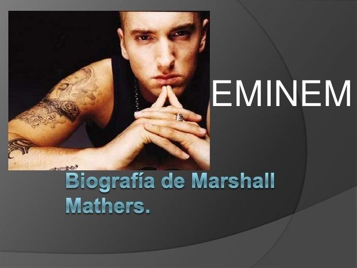 EMINEM<br />Biografía de Marshall Mathers.<br />