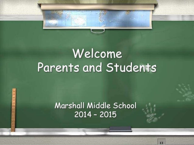 Welcome  Parents and Students  Marshall Middle School  2014 – 2015