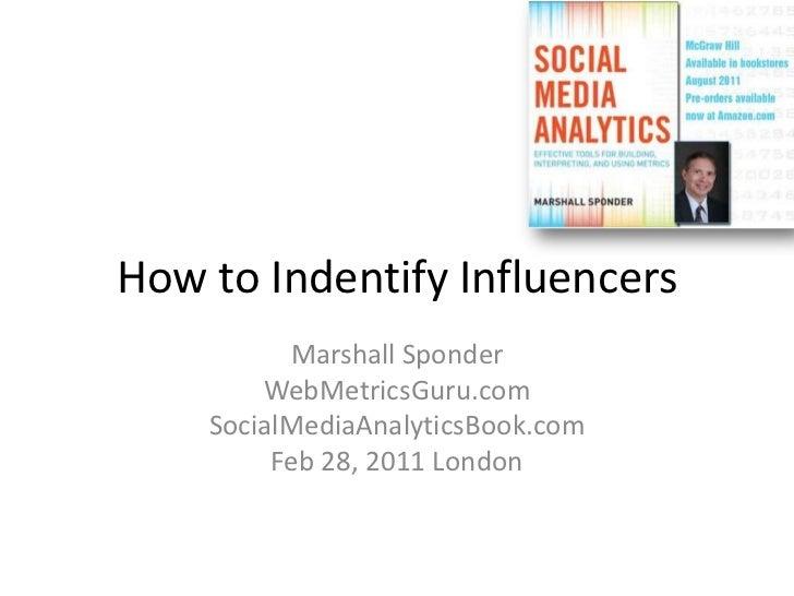 How to Indentify Influencers<br />Marshall Sponder<br />WebMetricsGuru.com<br />SocialMediaAnalyticsBook.com<br />Feb 28, ...