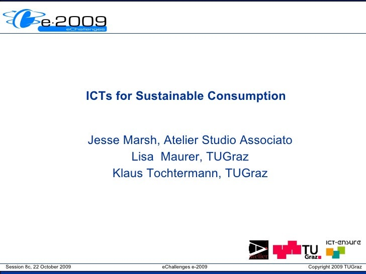 ICTs for Sustainable Consumption Jesse Marsh, Atelier Studio Associato Lisa  Maurer, TUGraz Klaus Tochtermann, TUGraz