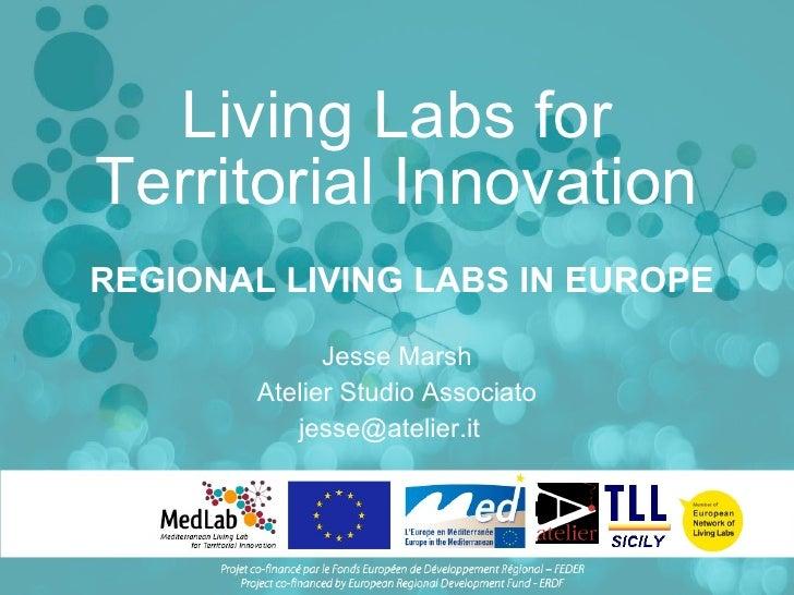 Living Labs for Territorial Innovation Jesse Marsh Atelier Studio Associato jesse@atelier.it  REGIONAL LIVING LABS IN EUROPE