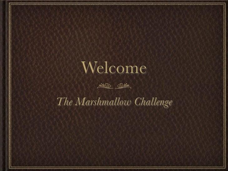 WelcomeThe Marshmallow Challenge