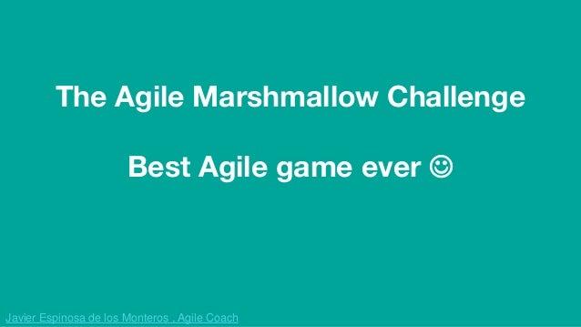 Javier Espinosa de los Monteros , Agile Coach The Agile Marshmallow Challenge Best Agile game ever 