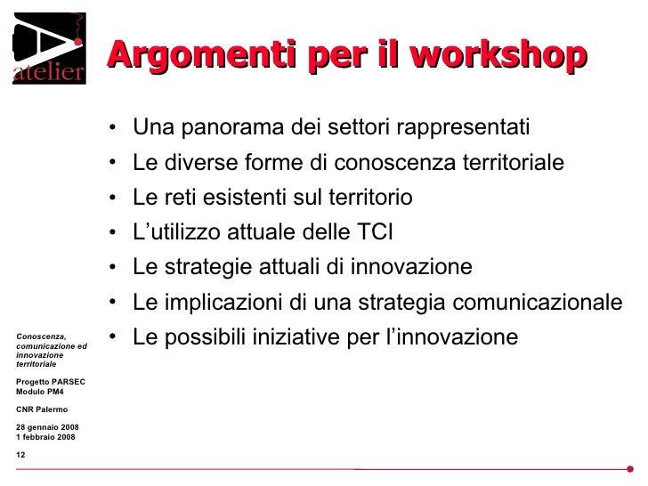Argomenti per il workshop <ul><li>Una panorama dei settori rappresentati </li></ul><ul><li>Le diverse forme di conoscenza ...