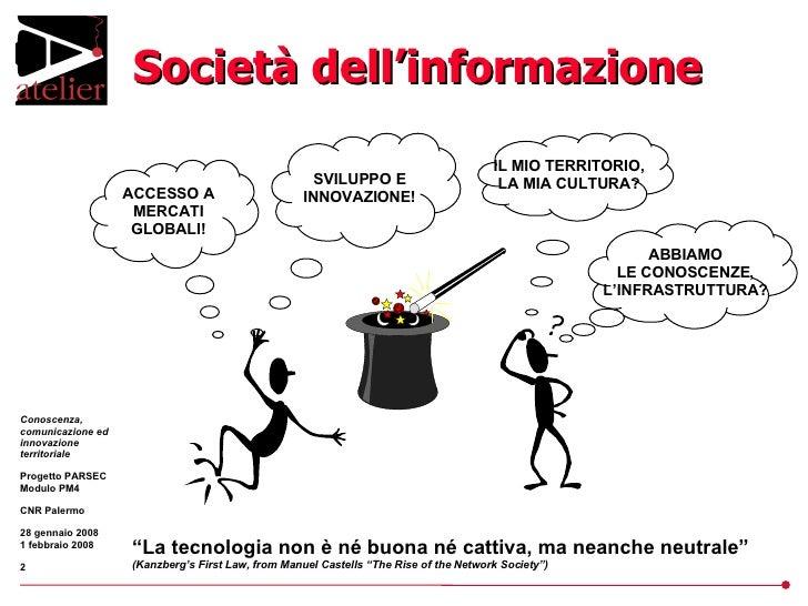 """Società dell'informazione IL MIO TERRITORIO, LA MIA CULTURA? """" La tecnologia non è né buona né cattiva, ma neanche neutral..."""