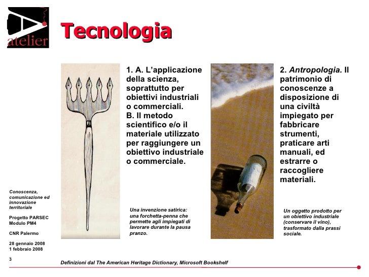 Tecnologia Definizioni dal The American Heritage Dictionary, Microsoft Bookshelf 1. A. L'applicazione della scienza, sopra...