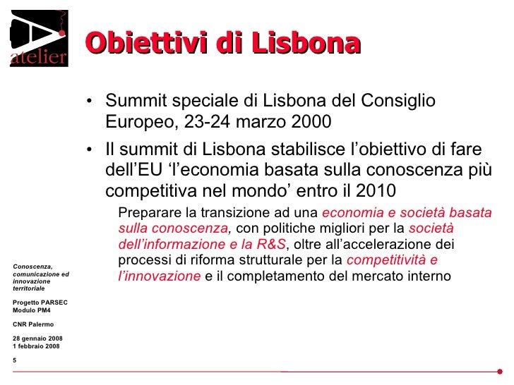 Obiettivi di Lisbona <ul><li>Summit speciale di Lisbona del Consiglio Europeo, 23-24 marzo 2000 </li></ul><ul><li>Il summi...