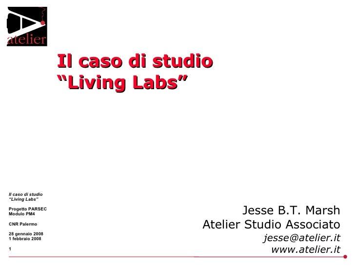 "Il caso di studio ""Living Labs"" Jesse B.T. Marsh Atelier Studio Associato [email_address] www.atelier.it"
