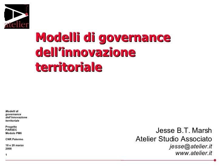 Jesse B.T. Marsh Atelier Studio Associato [email_address] www.atelier.it Modelli di governance dell'innovazione territoriale