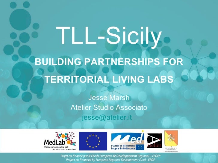 TLL-Sicily Jesse Marsh Atelier Studio Associato [email_address]   BUILDING PARTNERSHIPS FOR TERRITORIAL LIVING LABS