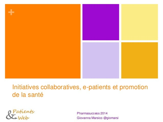 + Initiatives collaboratives, e-patients et promotion de la santé Pharmasuccess 2014 Giovanna Marsico @giomarsi