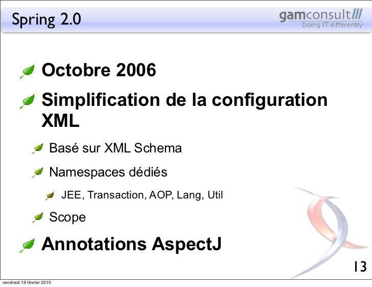 Spring 2.0                   Octobre 2006                   Simplification de la configuration                   XML      ...
